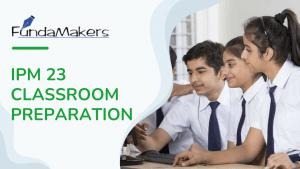 IPM 23 CLASSROOM PREPARATION FundaMakers IPM prep